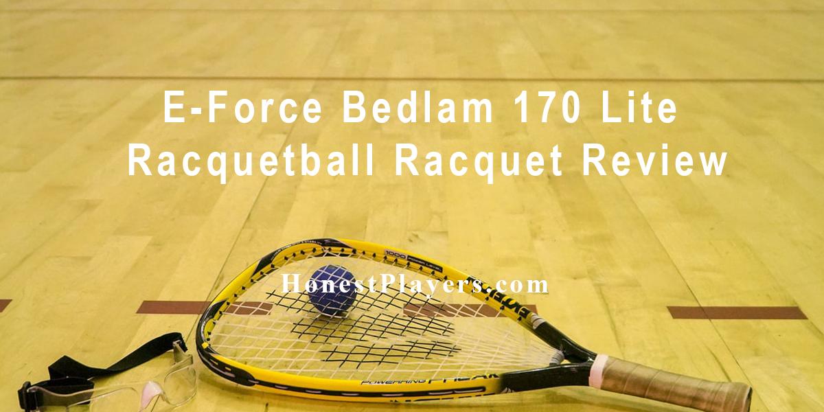 E-Force Bedlam 170 Lite Racquetball Racquet Review