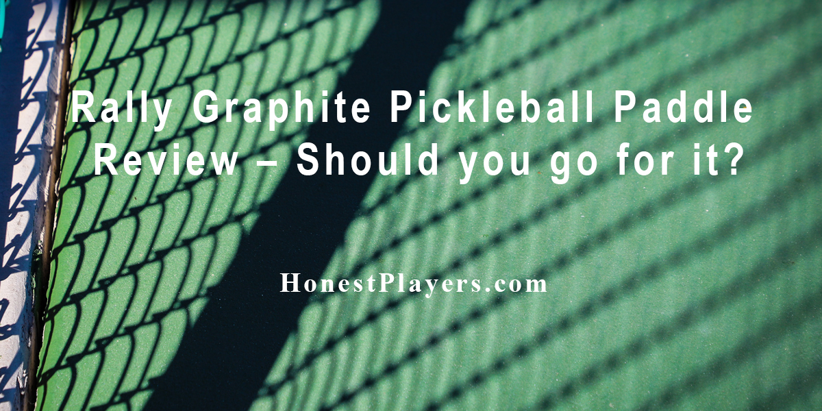 Rally Graphite Pickleball Paddle Review