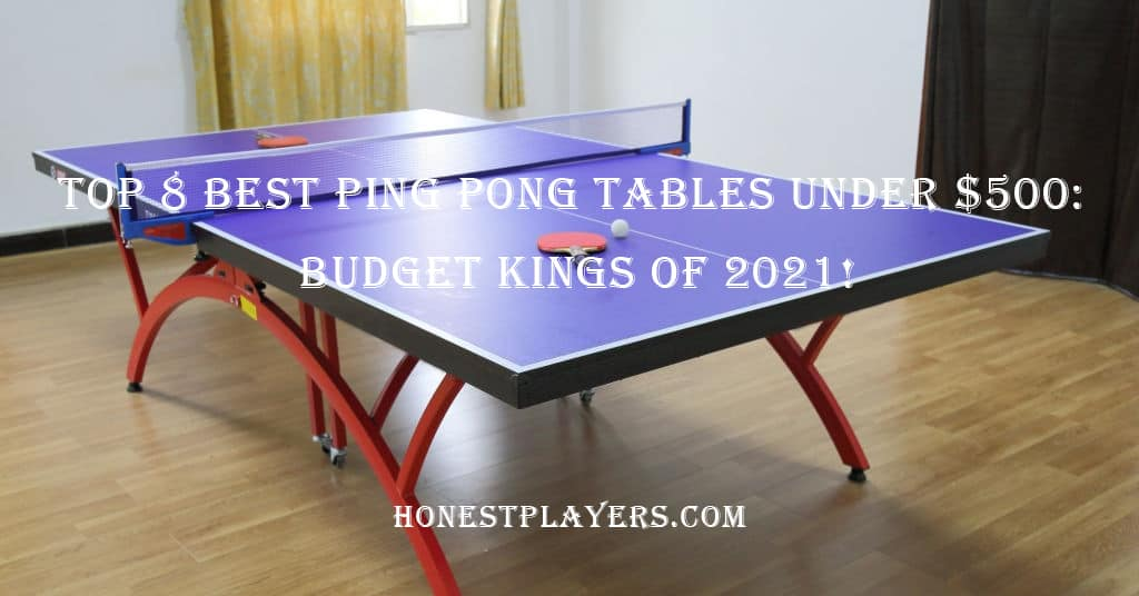 Best Ping Pong Tables Under $500