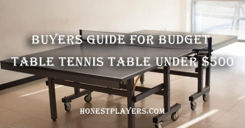 Buyers Guide For Budget Table Tennis Table under $500