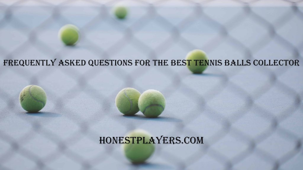 Frequently Asked Questions for the Best Tennis Balls Collector